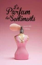 Le Parfum des sentiments - Livre de Cristina Caboni