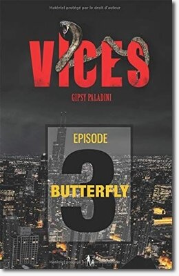 Vices épisode 3 : Butterfly de Gipsy Paladini