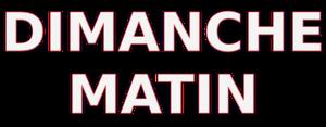 DIMANCHE MATIN
