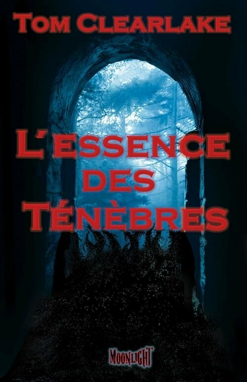 L'essence des ténèbres de Tom Clearlake