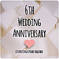Let's celebrate - 6th wedding anniversary