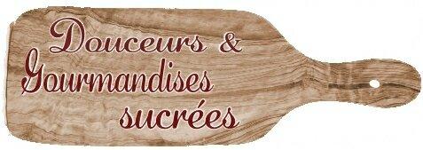 douceurs et gourmandises sucrées