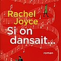 Rachel joyce : si on dansait...