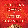 Mothers, lovers and other strangers - bhaichand patel
