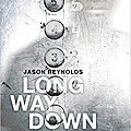 [chronique] long way down de jason reynolds