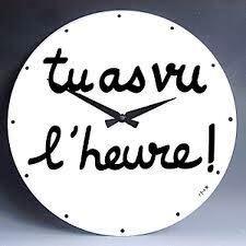 Horloge t'as vu l'heure