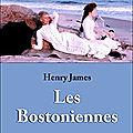 * * * les bostoniennes - henry james