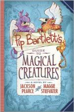 Pip Bartlett's Guide to Magical Creatures by Maggie Stiefvater & Jackson Pearce 2015 Scholastic