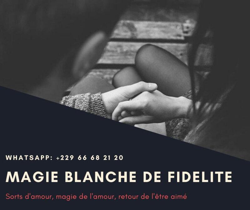 MAGIE BLANCHE POUR RENDRE FIDELE SON/SA PARTENAIRE +22966682120