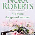 Les héritiers de sorcha, tome 1: a l'aube du grand amour de nora roberts