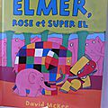 Elmer, rose et super el de david mckee