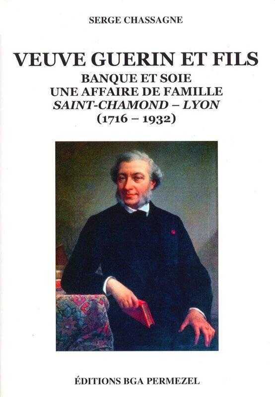 Veuve Guerin et fils : Banque et soie, une affaire de famille, Saint-Chamond - Lyon (1716-1932)