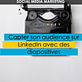 [social media marketing] capter son audience sur linkedin avec des diapositives