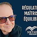 Regulation, maitrise et equilibre avec metayer president