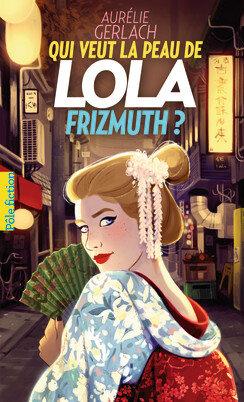Qui veut la peau de Lola Frizmuth