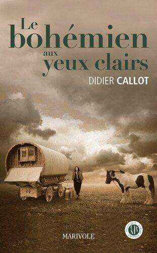 LE BOHEMIEN AUX YEUX CLAIRS - DIDIER CALLOT - MARIVOLE EDITIONS