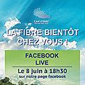 La fibre bientôt chez vous. cap fibre vous invite à un live sur facebook pour répondre à vos questions.