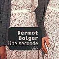 Une seconde vie - dermot bolger