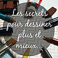 Les secrets pour dessiner plus et mieux !