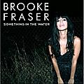 Brooke fraser: something in the water