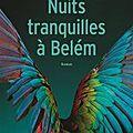 Nuits tranquilles à Belém de Gilles Lapouge