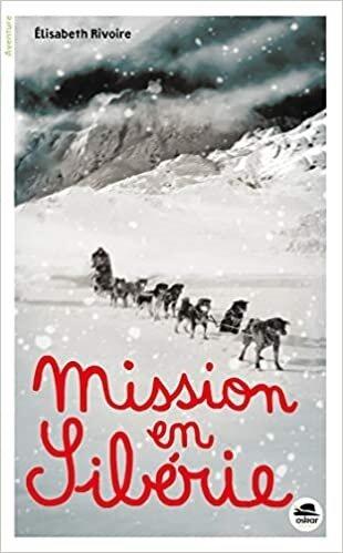 Mission en Sibérie, de Elisabeth Rivoire, chez Oskar Editeur ***