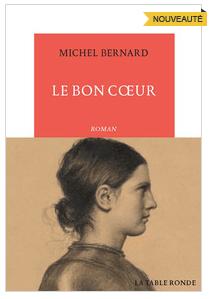 MICHEL BERNARD - LE BON COEUR - EDITIONS DE LA TABLE RONDE
