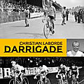 Beau livre : la légende darrigade sans doute le plus grand sprinteur de l'histoire