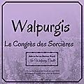 Walpurgis, le congrès des sorcières, c'est cette semaine !