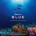 Un plongeon au coeur de l'océan avec blue - disneynature